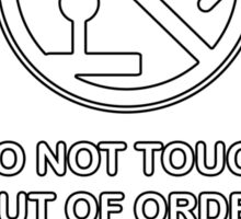 DO NOT TOUCH! OUT OF ORDER! Sticker