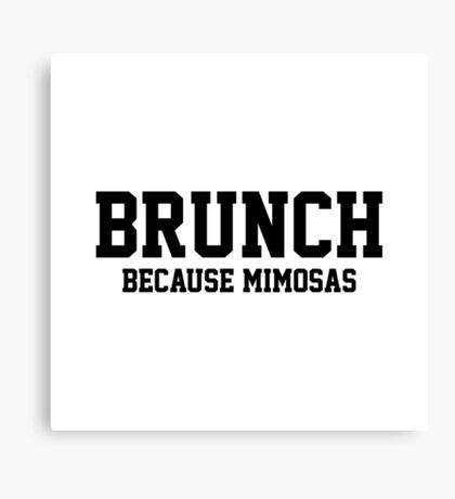 Brunch... Because Mimosas Canvas Print