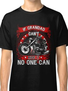 If Grandad Can't Ride It No One Can  Classic T-Shirt