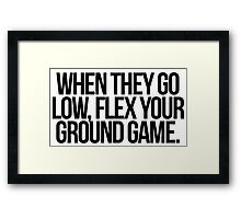 When They Go Low, Flex Your Ground Game Framed Print
