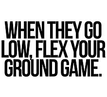 When They Go Low, Flex Your Ground Game Photographic Print