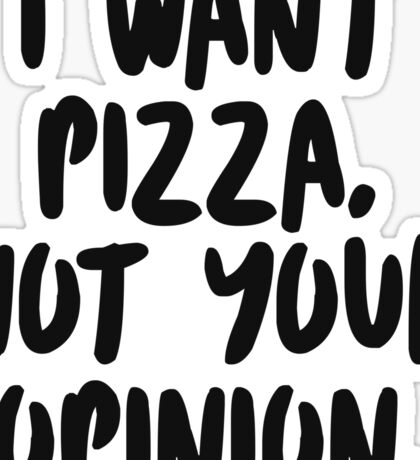 I want pizza, not your opinion. Sticker
