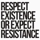 Respect Existence or Expect Resistance by Kounter Propos