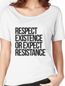 Respect Existence or Expect Resistance Women's Relaxed Fit T-Shirt