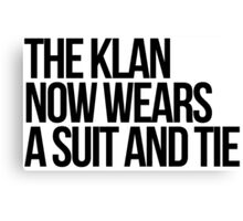 The Klan Wears a Suit and Tie Now Canvas Print