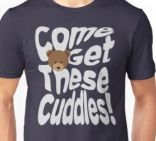 Come Get These Cuddles Unisex T-Shirt