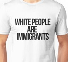 White People Are Immigrants Unisex T-Shirt