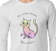 38. Lives Alone. Has 3 Cats.  Long Sleeve T-Shirt