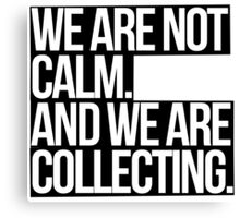 We Are Not Calm And We Are Collecting Canvas Print
