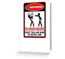 Warning! To avoid injury don't tell me how to do my job. (with keyboard) Greeting Card