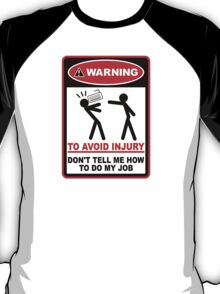Warning! To avoid injury don't tell me how to do my job. (with keyboard) T-Shirt