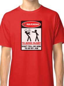Warning! To avoid injury don't tell me how to do my job. (with keyboard) Classic T-Shirt