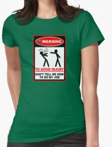 Warning! To avoid injury don't tell me how to do my job. (with keyboard) Womens T-Shirt