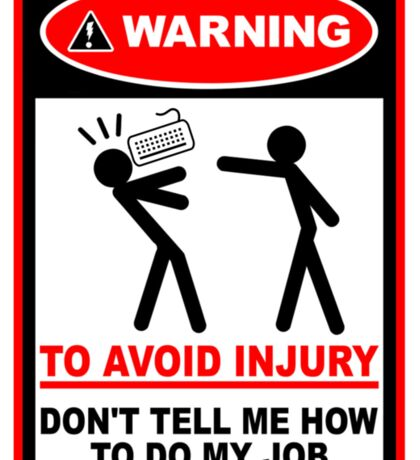 Warning! To avoid injury don't tell me how to do my job. (with keyboard) Sticker