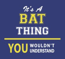It's A BAT thing, you wouldn't understand !! by satro