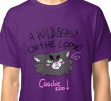 A wild beast on the loose! Coochie coo! Classic T-Shirt