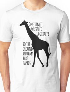 I wrestled a giraffe Unisex T-Shirt
