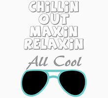 Chillin out maxin and relaxin T-Shirt