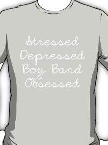 stressed and boy band obsessed T-Shirt