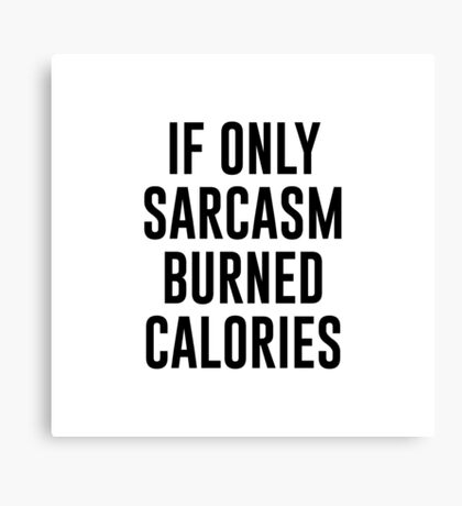Sarcasm Burned Calories Canvas Print