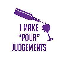 Pour Judgements Photographic Print