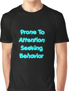 Prone To Attention Seeking Behavior Graphic T-Shirt