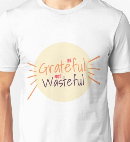 Be Grateful Not Wasteful Unisex T-Shirt
