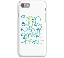 Begin Each Day With A Grateful Heart iPhone Case/Skin