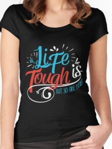 Life is tough Women's Fitted Scoop T-Shirt