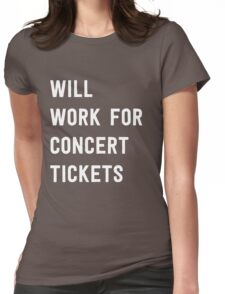 Will work for concert tickets Womens Fitted T-Shirt