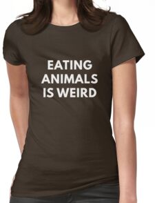 Eating Animals Is Weird Womens Fitted T-Shirt