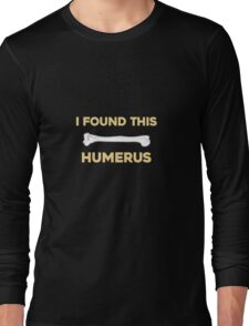 I Found This Humerus Humor Long Sleeve T-Shirt