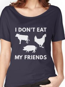I Don't Eat My Friends Women's Relaxed Fit T-Shirt