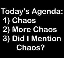 Today's Agenda: Chaos by geeknirvana