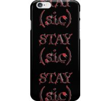 Stay (sic) iPhone Case/Skin
