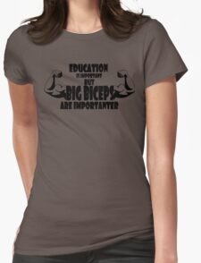 education is important but big biceps is importanter 2 Womens Fitted T-Shirt