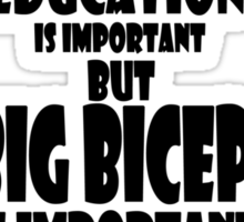 education is important but big biceps is importanter 2 Sticker