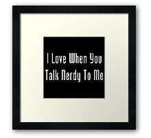 I Love When You Talk Nerdy To Me Framed Print