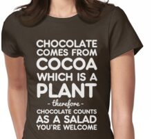 Chocolate comes from cocoa which is a plant therefore chocolate counts as a salad. You're welcome Womens Fitted T-Shirt