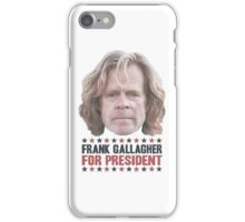 Frank Gallagher For President iPhone Case/Skin