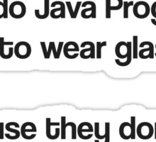 Why do java programmer have to wear glasses Sticker
