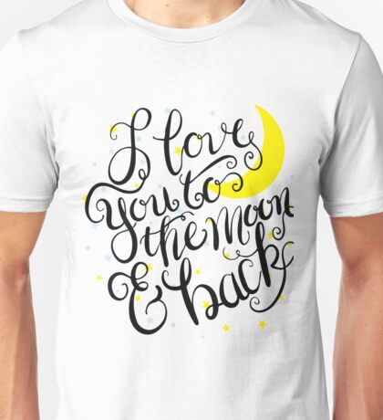 I Love You to the Moon and Back Unisex T-Shirt