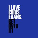 I Love Chris Evans get over it! by morigirl