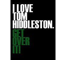 I LOVE Tom Hiddleston GET OVER IT! Photographic Print