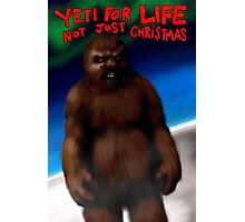 YETI FOR LIFE, NOT JUST CHRISTMAS Photographic Print