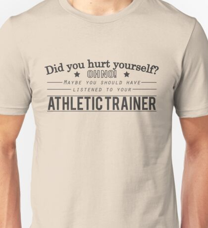 Did you hurt yourself? Athletic Trainer Design Unisex T-Shirt