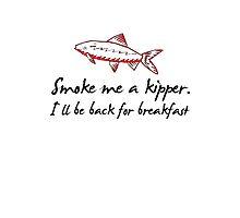 Smoke Me A Kipper Photographic Print