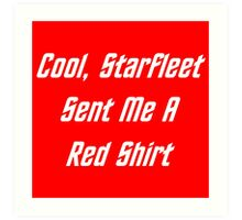 Cool, Starfleet Sent Me A Red Shirt (white text) Art Print