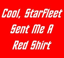 Cool, Starfleet Sent Me A Red Shirt (white text) by geeknirvana
