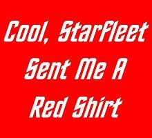 Cool, Starfleet Sent Me A Red Shirt (white text) by geeknirvana